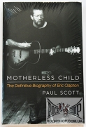 Clapton, Eric - Motherless Child: The Definitive Biography Of Eric Clapton (by Paul Scott) (Sealed) (Книга)